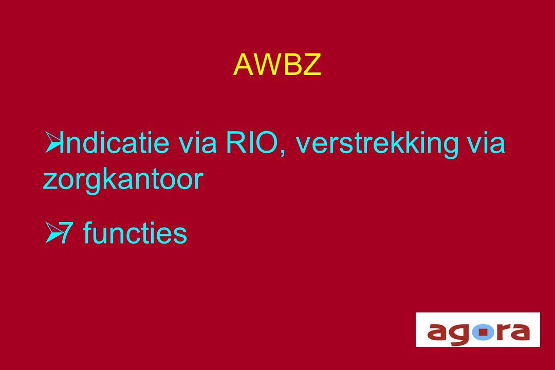 AWBZ  Indicatie via RIO, verstrekking via zorgkantoor  7 functies