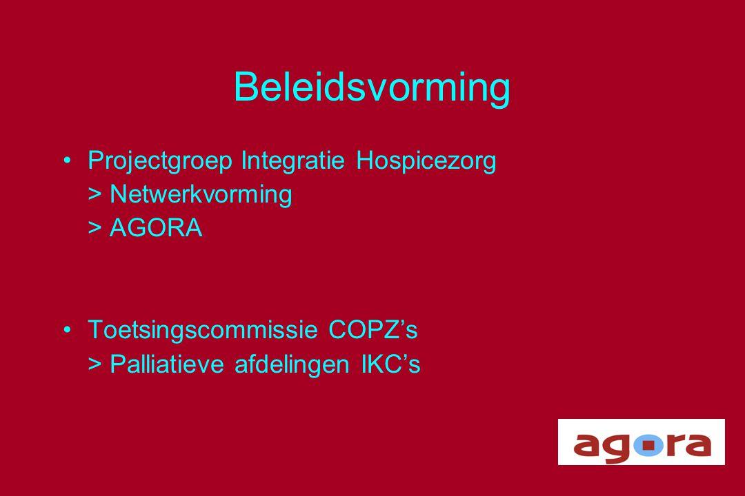Beleidsvorming •Projectgroep Integratie Hospicezorg > Netwerkvorming > AGORA •Toetsingscommissie COPZ's > Palliatieve afdelingen IKC's