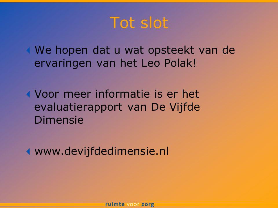 Tot slot  We hopen dat u wat opsteekt van de ervaringen van het Leo Polak!  Voor meer informatie is er het evaluatierapport van De Vijfde Dimensie 