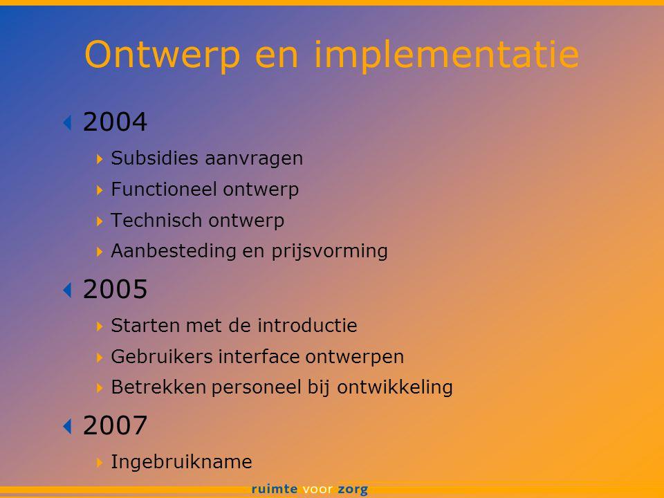 Ontwerp en implementatie  2004  Subsidies aanvragen  Functioneel ontwerp  Technisch ontwerp  Aanbesteding en prijsvorming  2005  Starten met de