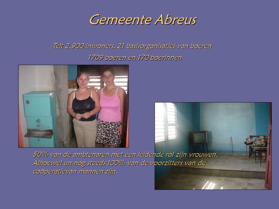 Gemeente Abreus Gemeente Abreus Telt 2.900 inwoners, 21 basisorganisaties van boeren 1709 boeren en 170 boerinnen 50% van de ambtenaren met een leidende rol zijn vrouwen.
