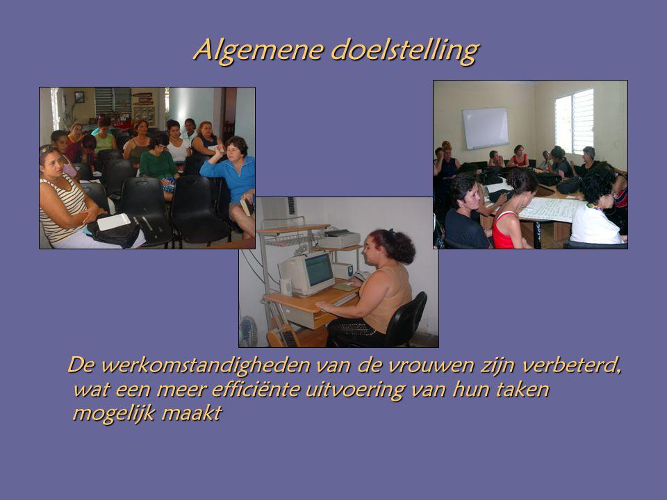 Algemene doelstelling De werkomstandigheden van de vrouwen zijn verbeterd, wat een meer efficiënte uitvoering van hun taken mogelijk maakt De werkomstandigheden van de vrouwen zijn verbeterd, wat een meer efficiënte uitvoering van hun taken mogelijk maakt