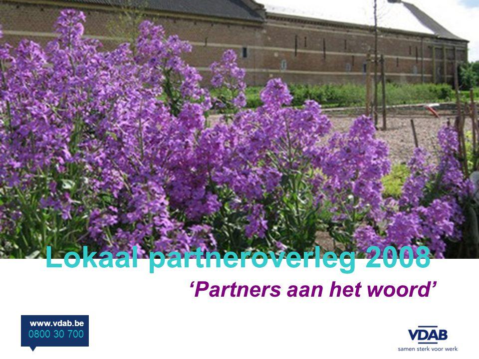 www.vdab.be 0800 30 700 Lokaal partneroverleg 2008 'Partners aan het woord'