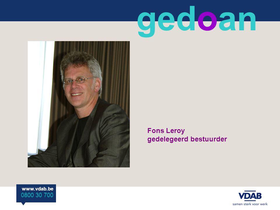 www.vdab.be 0800 30 700 Fons Leroy gedelegeerd bestuurder ged o an