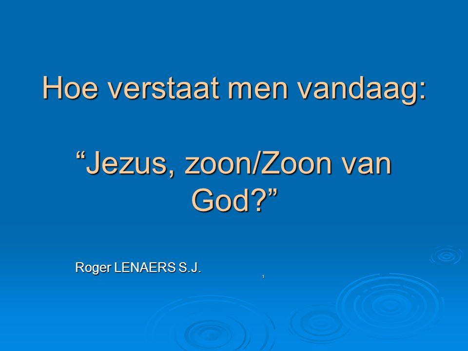"""Hoe verstaat men vandaag: """"Jezus, zoon/Zoon van God?"""" Roger LENAERS S.J. 1"""