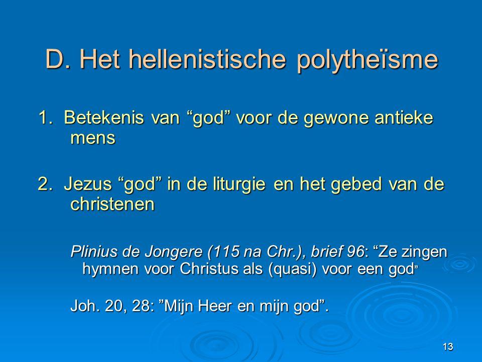 """13 D. Het hellenistische polytheïsme 1. Betekenis van """"god"""" voor de gewone antieke mens 1. Betekenis van """"god"""" voor de gewone antieke mens 2. Jezus """"g"""