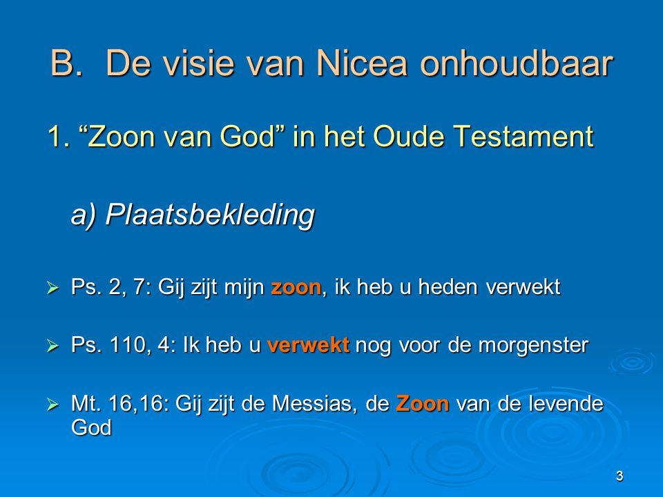 """3 B. De visie van Nicea onhoudbaar 1. """"Zoon van God"""" in het Oude Testament a) Plaatsbekleding a) Plaatsbekleding  Ps. 2, 7: Gij zijt mijn zoon, ik he"""