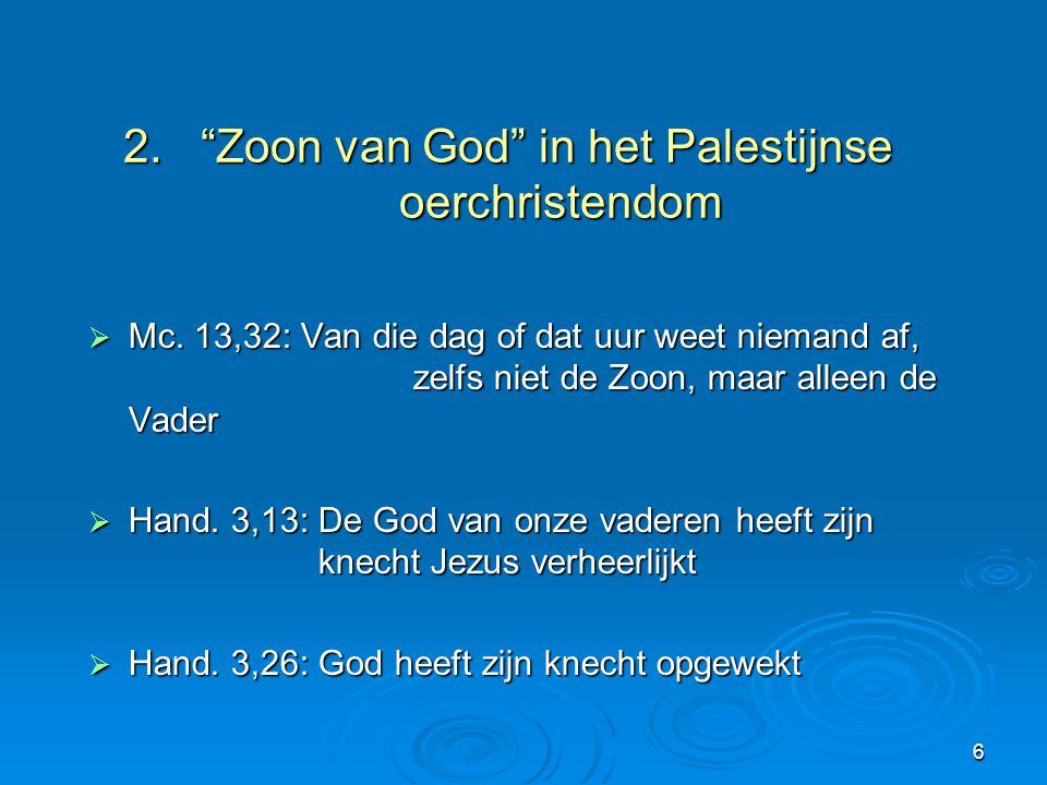 """6 2. """"Zoon van God"""" in het Palestijnse oerchristendom  Mc. 13,32: Van die dag of dat uur weet niemand af, zelfs niet de Zoon, maar alleen de Vader """