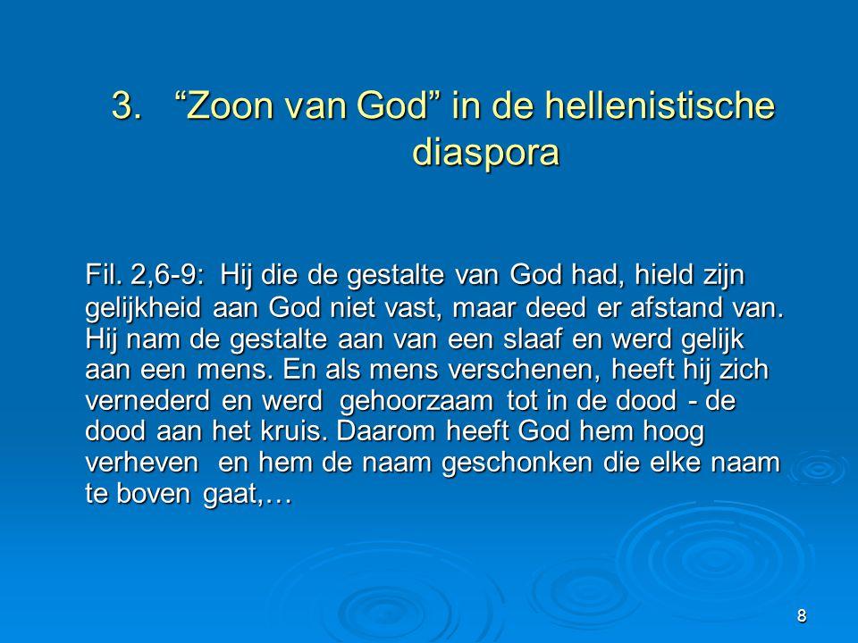 """8 3. """"Zoon van God"""" in de hellenistische diaspora Fil. 2,6-9: Hij die de gestalte van God had, hield zijn gelijkheid aan God niet vast, maar deed er a"""