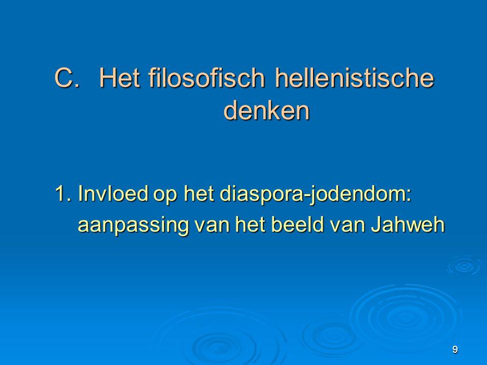 9 C.Het filosofisch hellenistische denken 1. Invloed op het diaspora-jodendom: aanpassing van het beeld van Jahweh aanpassing van het beeld van Jahweh