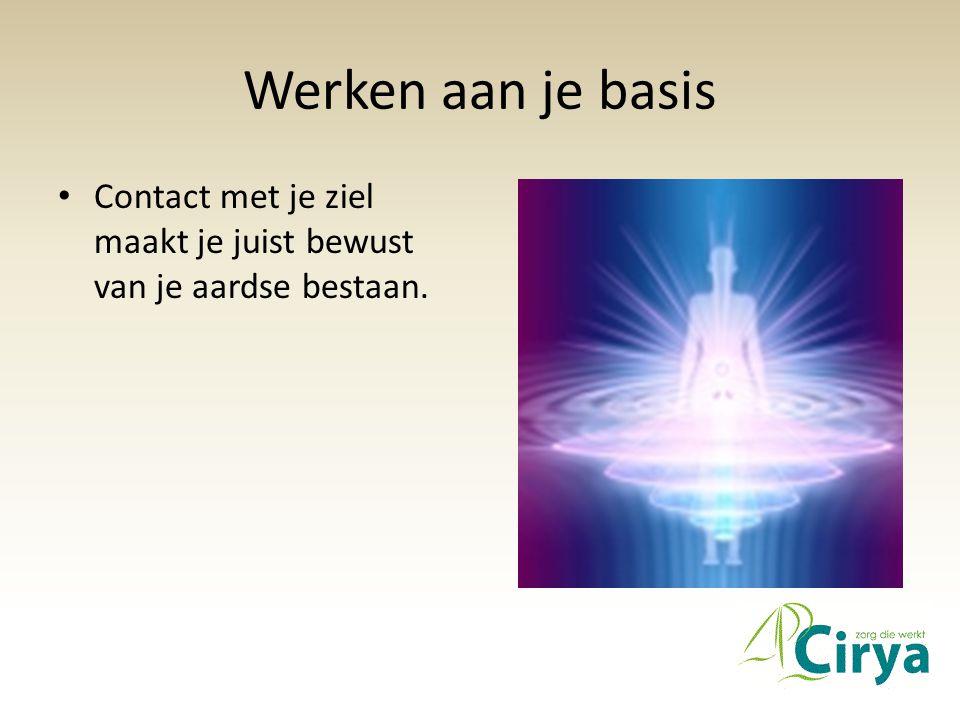 Werken aan je basis • Contact met je ziel maakt je juist bewust van je aardse bestaan.