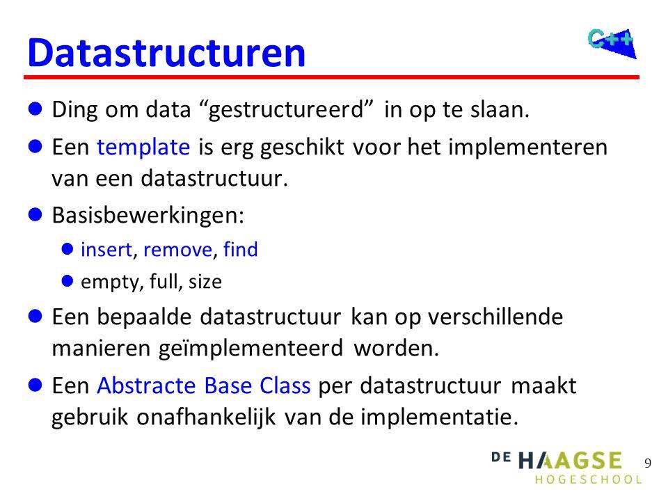 """9 Datastructuren  Ding om data """"gestructureerd"""" in op te slaan.  Een template is erg geschikt voor het implementeren van een datastructuur.  Basisb"""