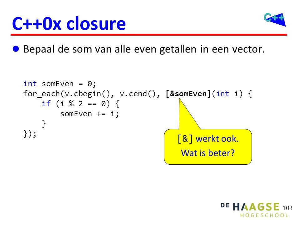 C++0x closure int somEven = 0; for_each(v.cbegin(), v.cend(), [&somEven](int i) { if (i % 2 == 0) { somEven += i; } });  Bepaal de som van alle even