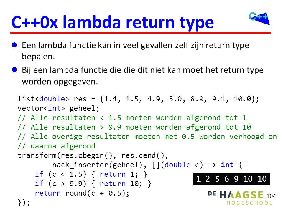 C++0x lambda return type  Een lambda functie kan in veel gevallen zelf zijn return type bepalen.  Bij een lambda functie die die dit niet kan moet h