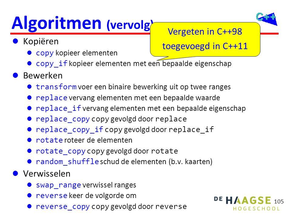 105 Algoritmen (vervolg)  Kopiëren  copy kopieer elementen  copy_if kopieer elementen met een bepaalde eigenschap  Bewerken  transform voer een b