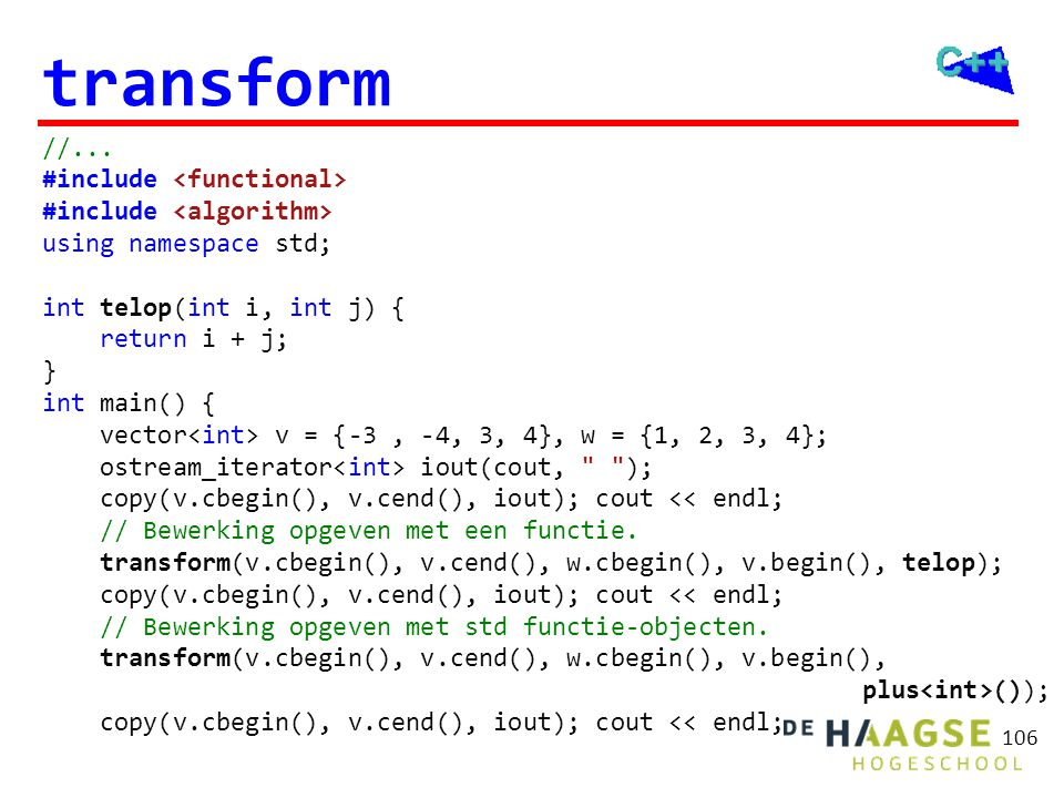 106 transform //... #include using namespace std; int telop(int i, int j) { return i + j; } int main() { vector v = {-3, -4, 3, 4}, w = {1, 2, 3, 4};