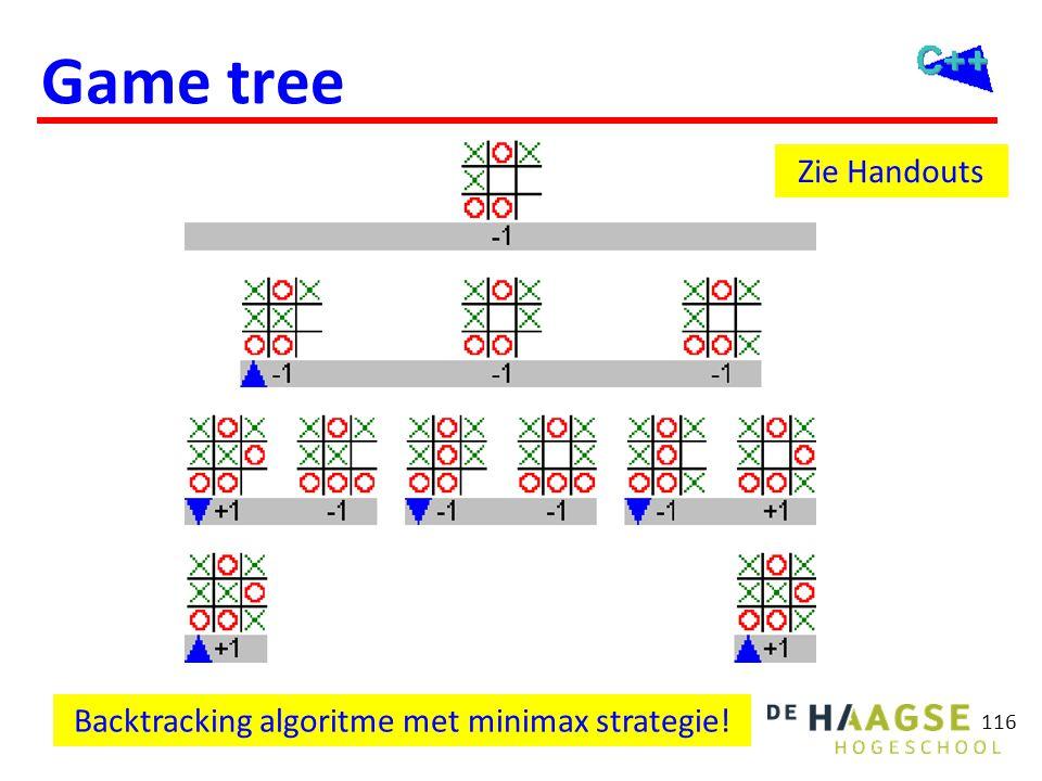 Game tree Backtracking algoritme met minimax strategie! Zie Handouts 116