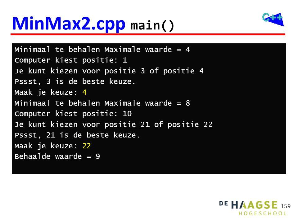 MinMax2.cpp main() Minimaal te behalen Maximale waarde = 4 Computer kiest positie: 1 Je kunt kiezen voor positie 3 of positie 4 Pssst, 3 is de beste k