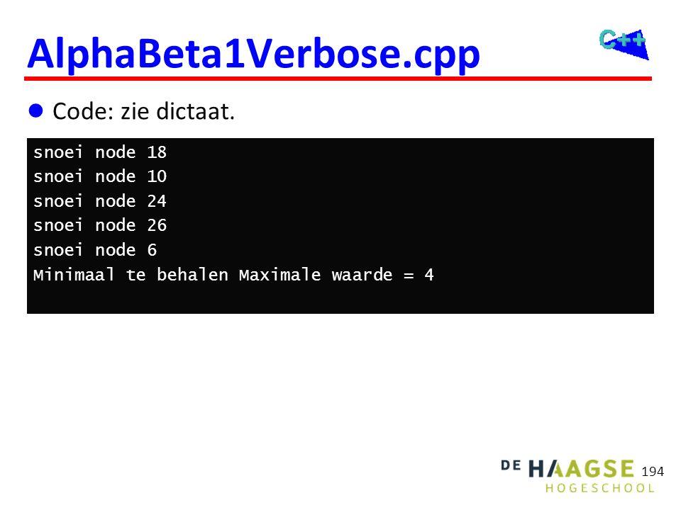  Code: zie dictaat. 194 AlphaBeta1Verbose.cpp snoei node 18 snoei node 10 snoei node 24 snoei node 26 snoei node 6 Minimaal te behalen Maximale waard