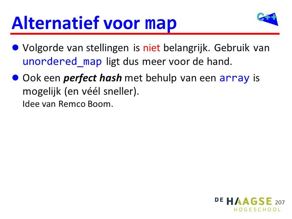 Alternatief voor map 207  Volgorde van stellingen is niet belangrijk. Gebruik van unordered_map ligt dus meer voor de hand.  Ook een perfect hash me