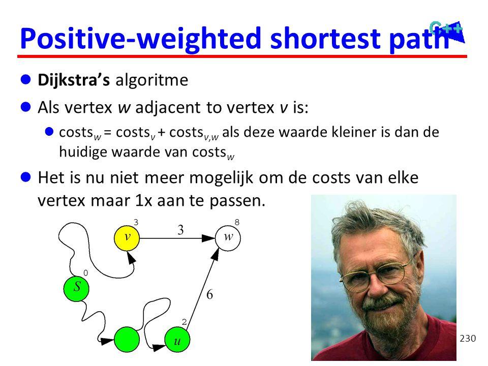 Positive-weighted shortest path  Dijkstra's algoritme  Als vertex w adjacent to vertex v is:  costs w = costs v + costs v,w als deze waarde kleiner
