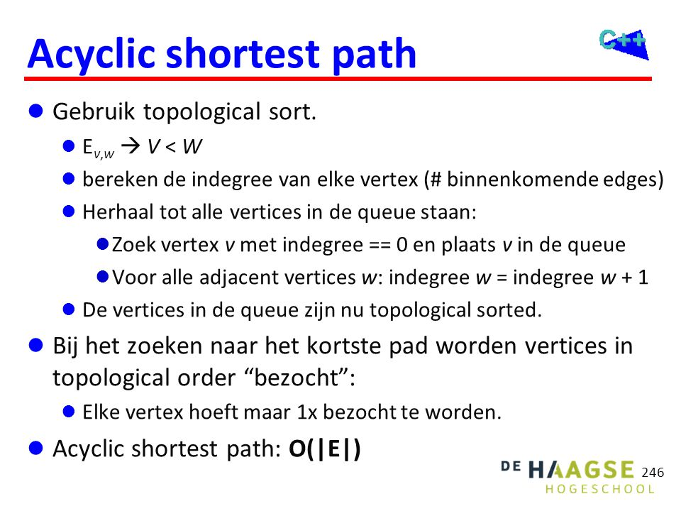 Acyclic shortest path  Gebruik topological sort.  E v,w  V < W  bereken de indegree van elke vertex (# binnenkomende edges)  Herhaal tot alle ver