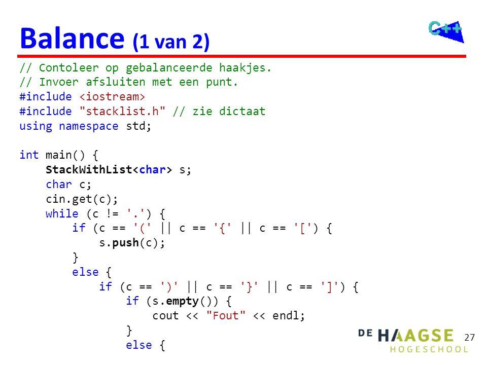 27 Balance (1 van 2) // Contoleer op gebalanceerde haakjes. // Invoer afsluiten met een punt. #include #include