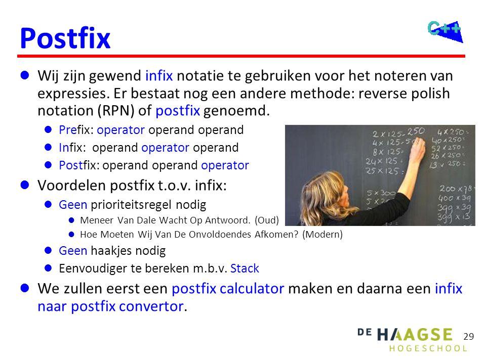 29 Postfix  Wij zijn gewend infix notatie te gebruiken voor het noteren van expressies. Er bestaat nog een andere methode: reverse polish notation (R