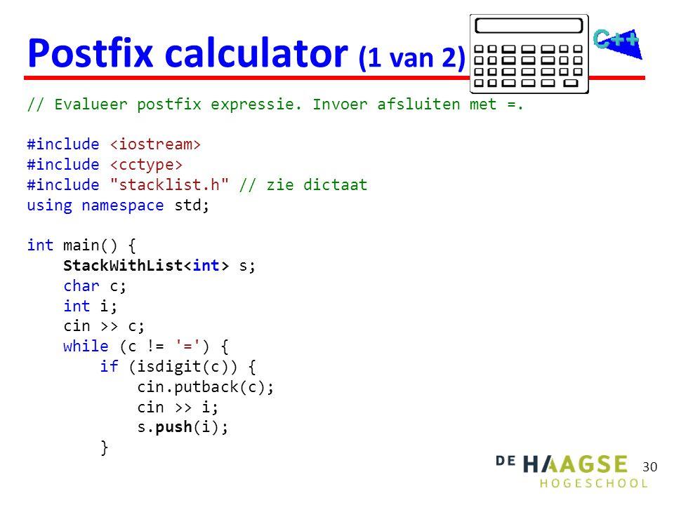 30 Postfix calculator (1 van 2) // Evalueer postfix expressie. Invoer afsluiten met =. #include #include