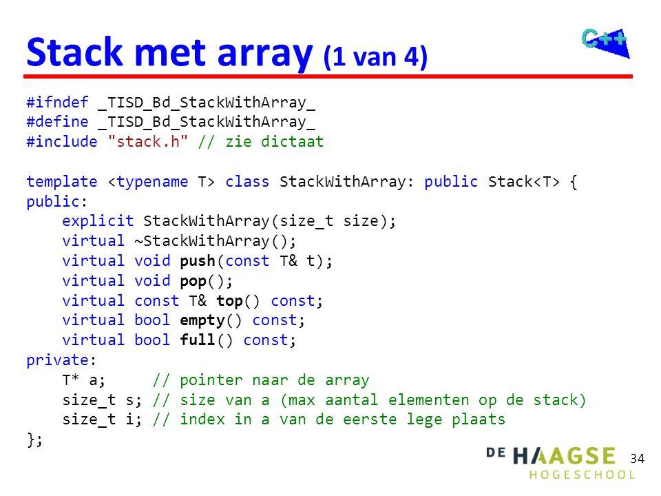 34 Stack met array (1 van 4) #ifndef _TISD_Bd_StackWithArray_ #define _TISD_Bd_StackWithArray_ #include