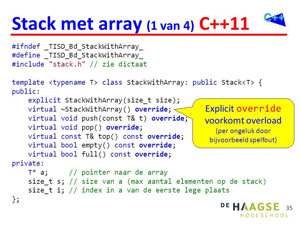35 Stack met array (1 van 4) C++11 #ifndef _TISD_Bd_StackWithArray_ #define _TISD_Bd_StackWithArray_ #include