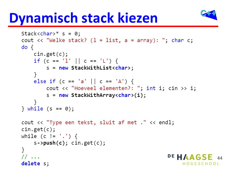 44 Dynamisch stack kiezen Stack * s = 0; cout << Welke stack.