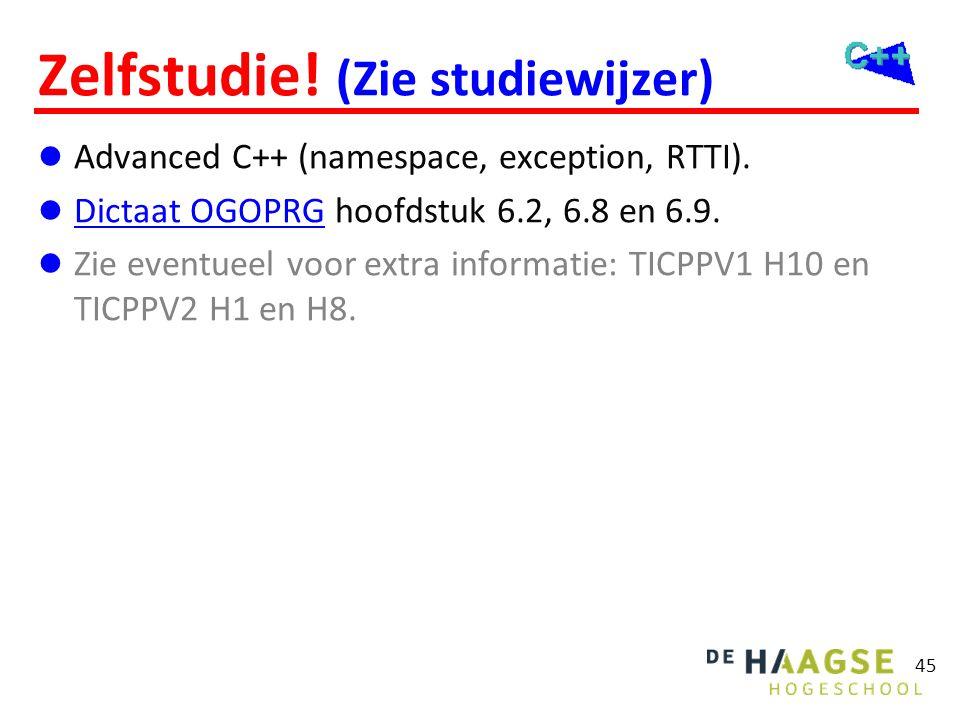 Zelfstudie! (Zie studiewijzer)  Advanced C++ (namespace, exception, RTTI).  Dictaat OGOPRG hoofdstuk 6.2, 6.8 en 6.9. Dictaat OGOPRG  Zie eventueel