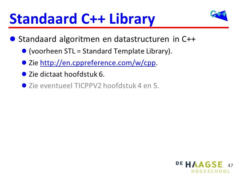 47 Standaard C++ Library  Standaard algoritmen en datastructuren in C++  (voorheen STL = Standard Template Library).  Zie http://en.cppreference.co