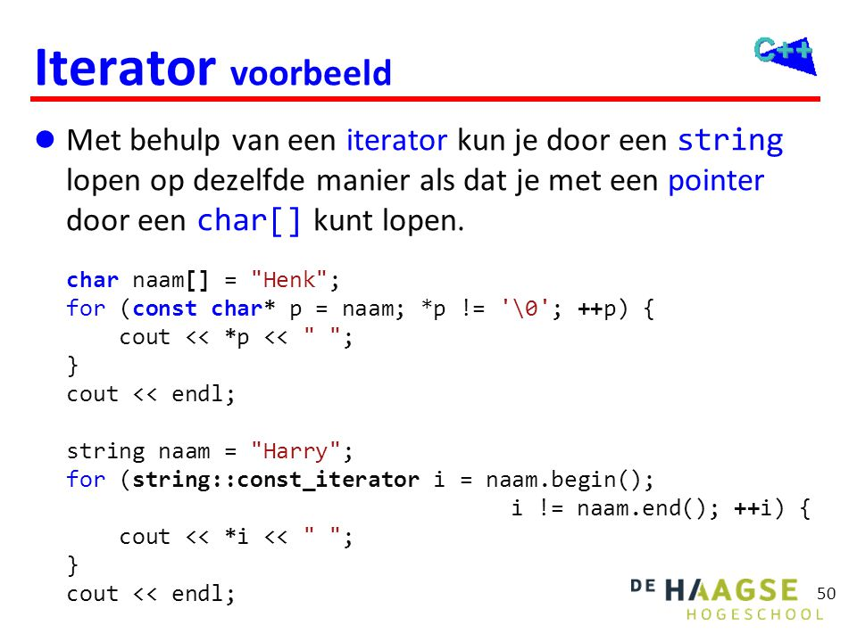 50 Iterator voorbeeld  Met behulp van een iterator kun je door een string lopen op dezelfde manier als dat je met een pointer door een char[] kunt lo