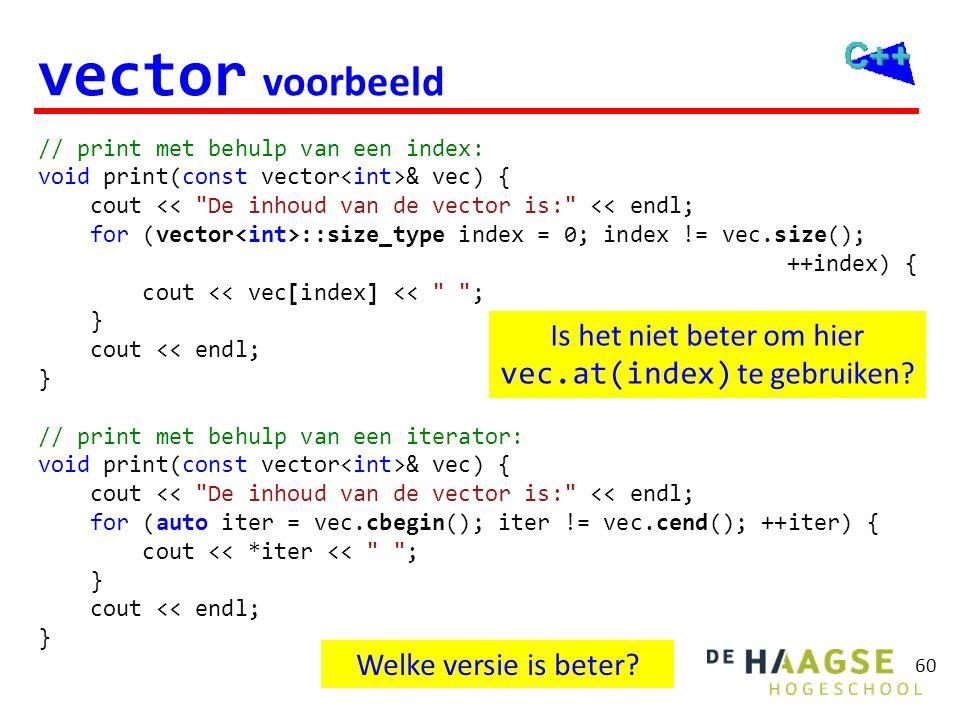 60 vector voorbeeld // print met behulp van een index: void print(const vector & vec) { cout <<