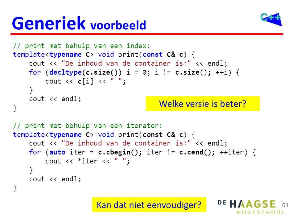 61 Generiek voorbeeld // print met behulp van een index: template void print(const C& c) { cout <<