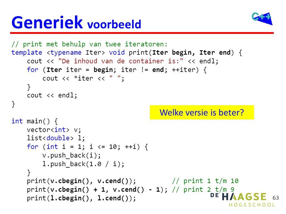 63 Generiek voorbeeld // print met behulp van twee iteratoren: template void print(Iter begin, Iter end) { cout <<