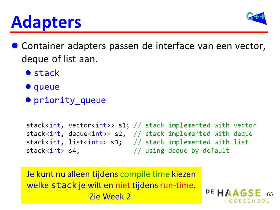 65 Adapters  Container adapters passen de interface van een vector, deque of list aan.  stack  queue  priority_queue stack > s1; // stack implemen