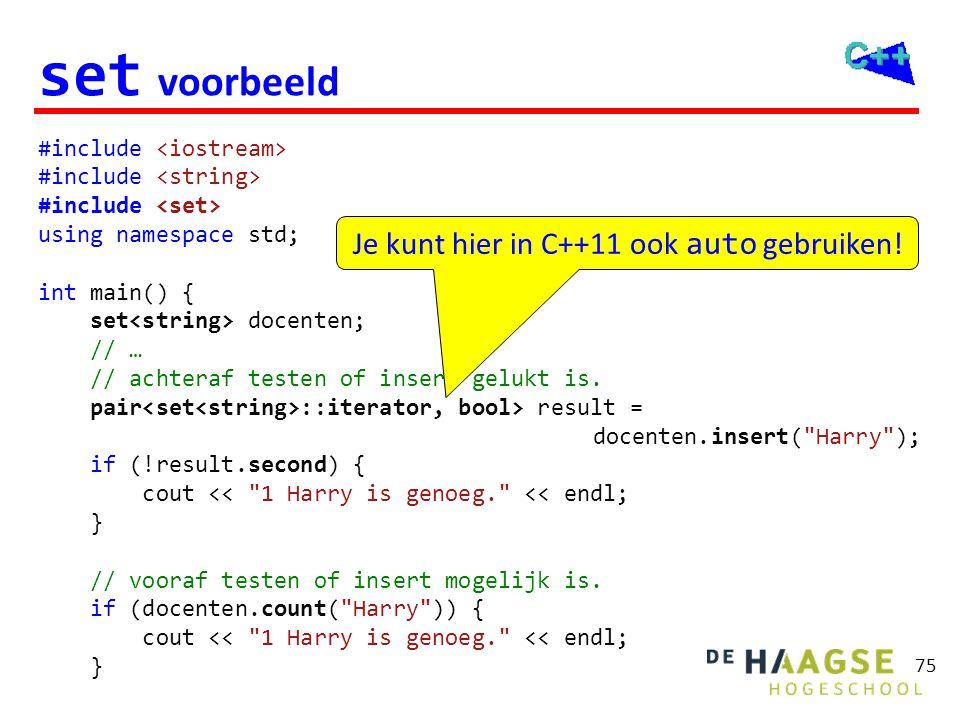 75 set voorbeeld #include using namespace std; int main() { set docenten; // … // achteraf testen of insert gelukt is. pair ::iterator, bool> result =