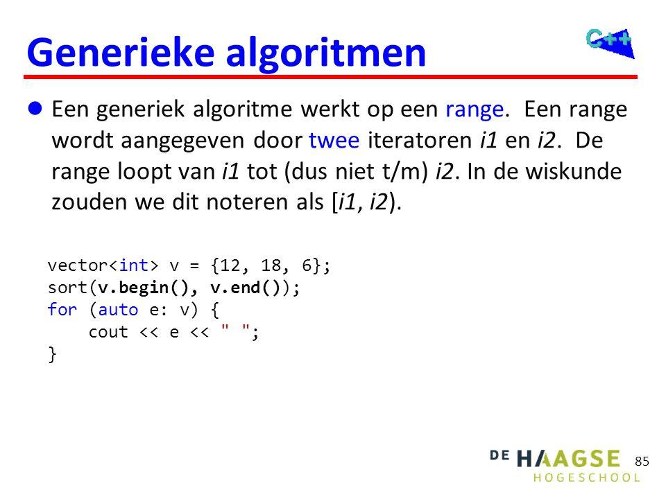 85 Generieke algoritmen  Een generiek algoritme werkt op een range. Een range wordt aangegeven door twee iteratoren i1 en i2. De range loopt van i1 t