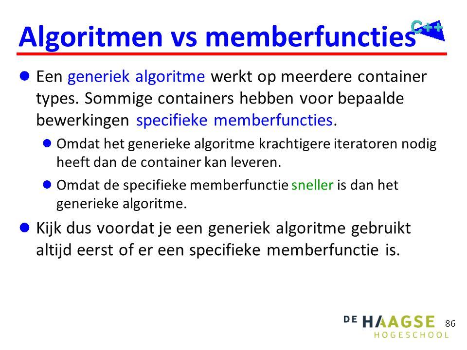 86 Algoritmen vs memberfuncties  Een generiek algoritme werkt op meerdere container types. Sommige containers hebben voor bepaalde bewerkingen specif