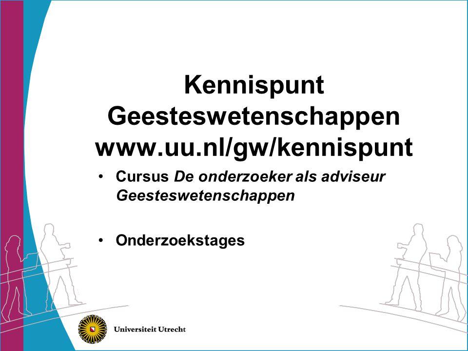 Kennispunt Geesteswetenschappen www.uu.nl/gw/kennispunt •Cursus De onderzoeker als adviseur Geesteswetenschappen •Onderzoekstages