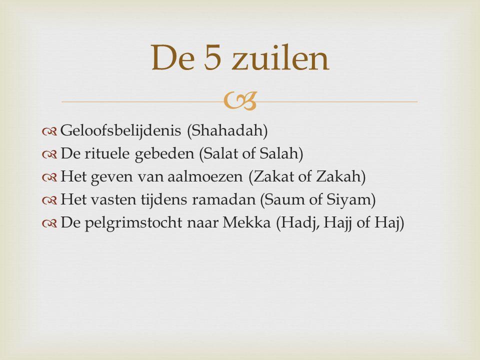   Geloofsbelijdenis (Shahadah)  De rituele gebeden (Salat of Salah)  Het geven van aalmoezen (Zakat of Zakah)  Het vasten tijdens ramadan (Saum o
