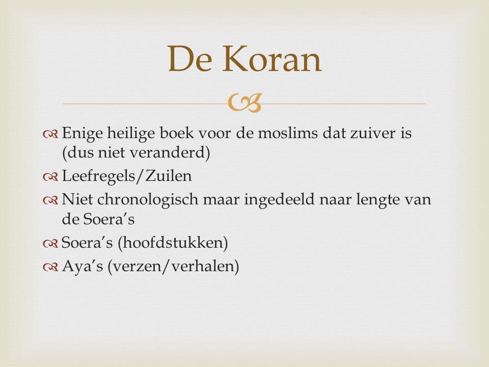   Enige heilige boek voor de moslims dat zuiver is (dus niet veranderd)  Leefregels/Zuilen  Niet chronologisch maar ingedeeld naar lengte van de S
