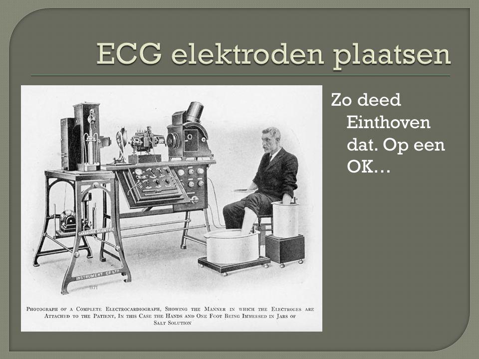 Zo deed Einthoven dat. Op een OK…