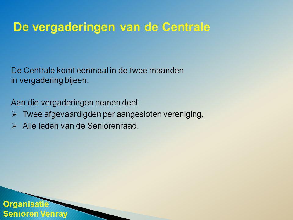 Organisatie Senioren Venray De vergaderingen van de Centrale De Centrale komt eenmaal in de twee maanden in vergadering bijeen.