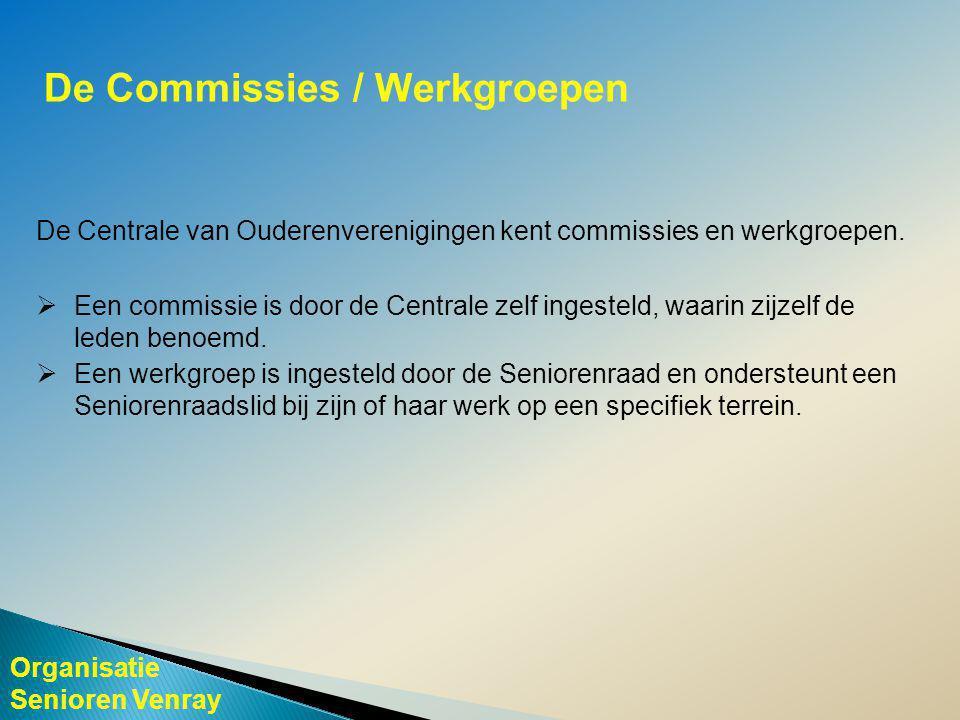 Organisatie Senioren Venray De Commissies / Werkgroepen De Centrale van Ouderenverenigingen kent commissies en werkgroepen.