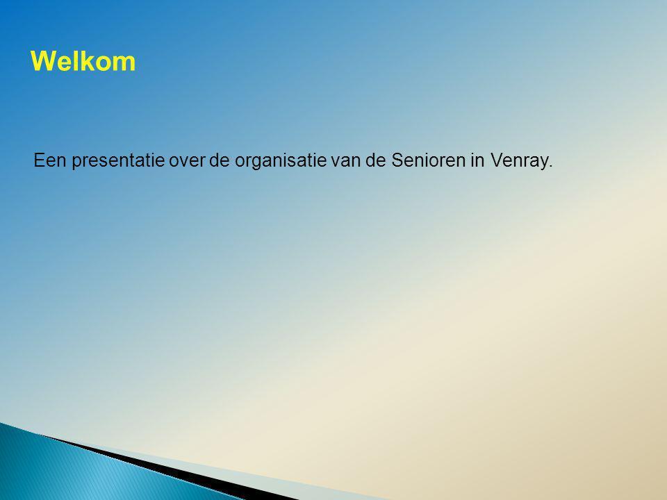 Een presentatie over de organisatie van de Senioren in Venray. Welkom