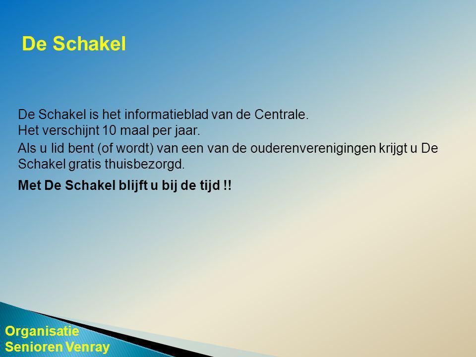 Organisatie Senioren Venray De Schakel De Schakel is het informatieblad van de Centrale.